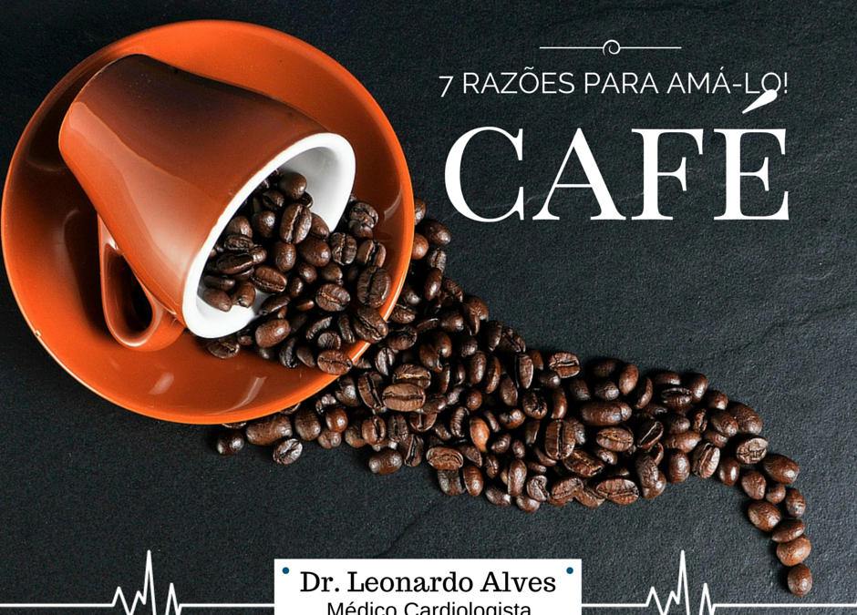Café – 7 razões para amá-lo!
